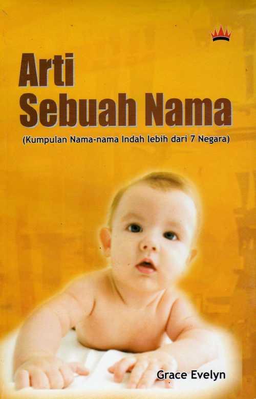 JUDUL BUKU: ARTI SEBUAH NAMA (KUMPULAN NAMA-NAMA INDAH LEBIH DARI 7 ...